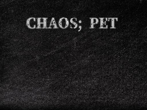 CHAOS;PET