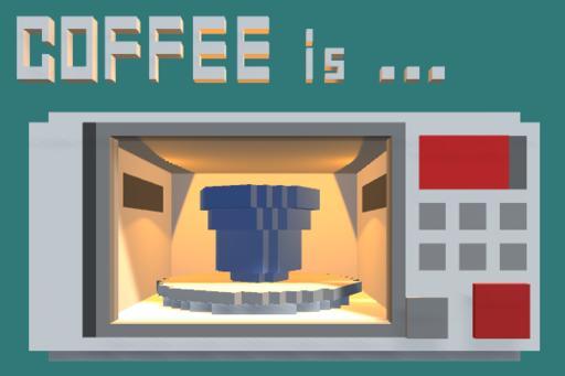 Coffee is ...