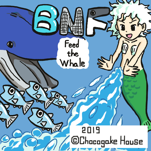 BNF ~Feed the whale~